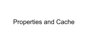 Properties and Cache